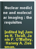 Nuclear medicine and molecular imaging : the requisites