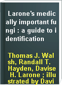 Larone's medically important fungi : a guide to identification